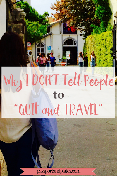 "I tell people ""don't quit your job and travel"". Read why on Passport & Plates!"