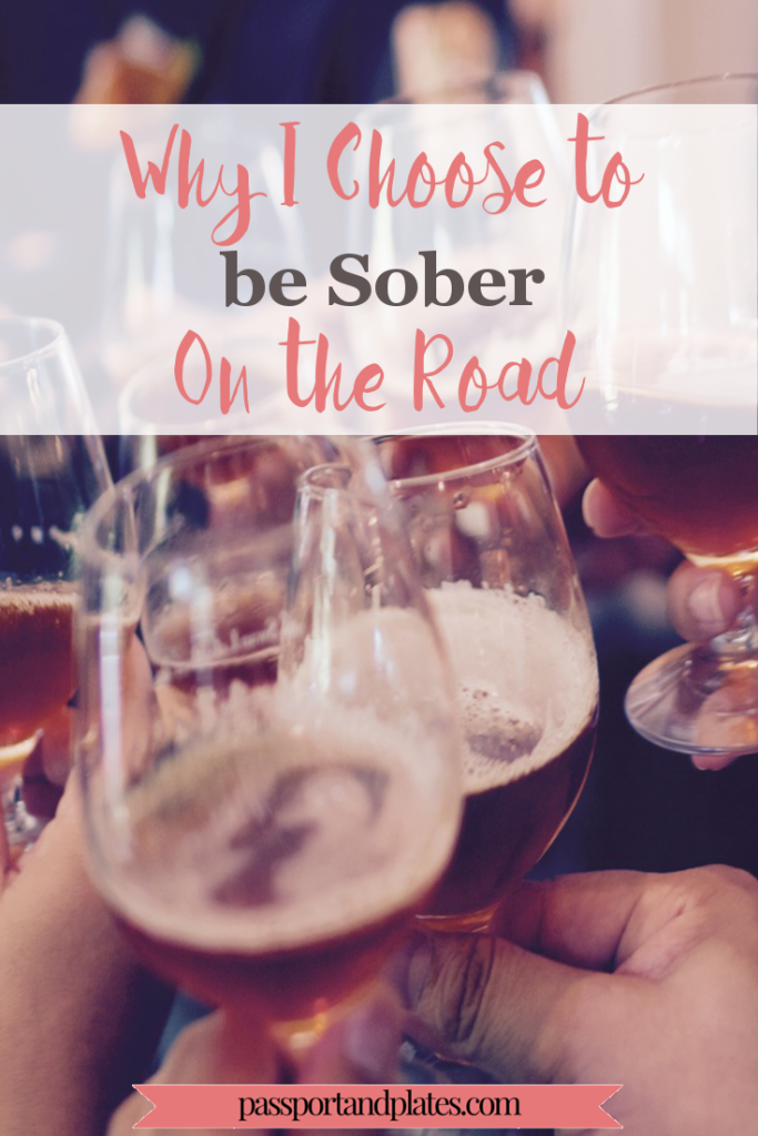 There are many reasons for staying sober, especially while traveling. Check out why I do it plus tips on being sober on the road! | http://passportandplates.com
