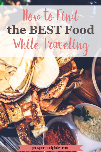 Finding the best food while traveling is arguably one of the most challenging and potentially rewarding aspects of travel. Click to read how to find the best food while traveling to make sure you don't find yourself eating subpar and overpriced touristy food! | http://passportandplates.com